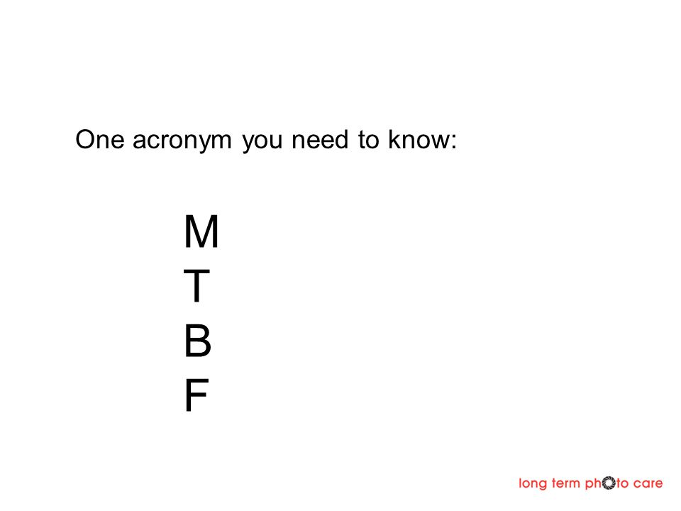 MTBFMTBF One acronym you need to know: