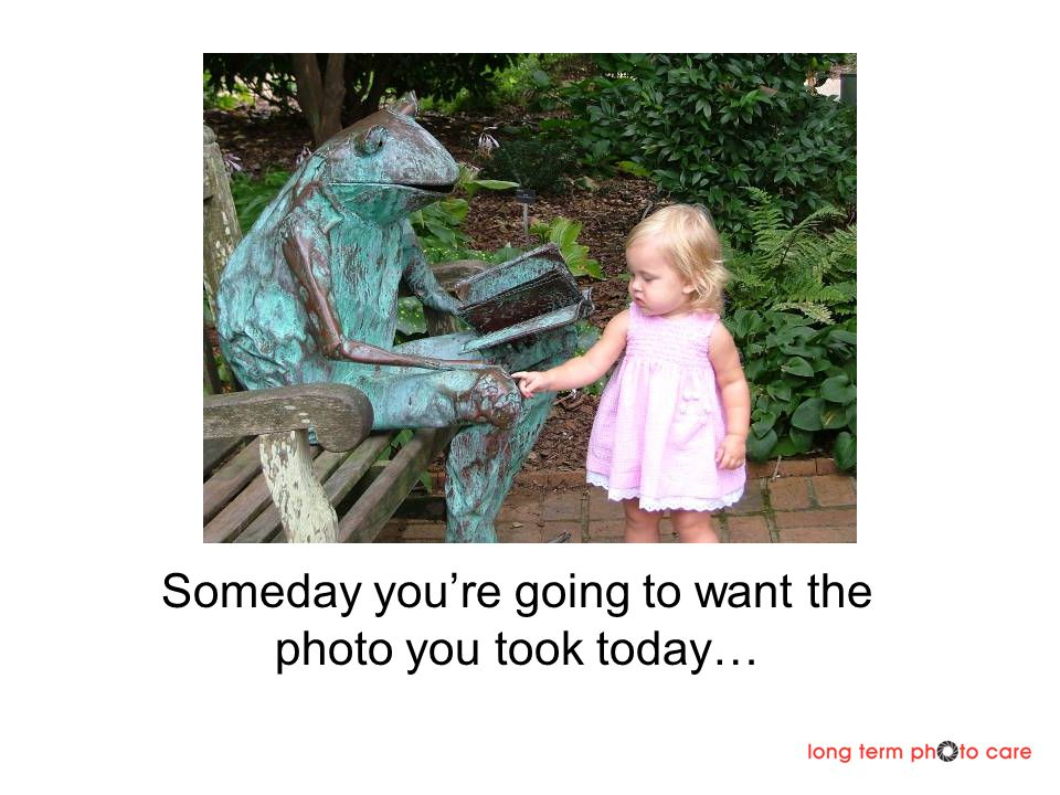 Someday youre going to want the photo you took today…