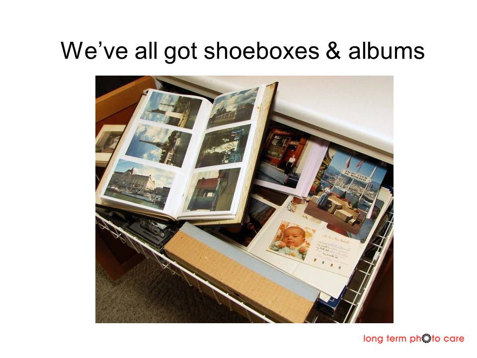 Weve all got shoeboxes & albums