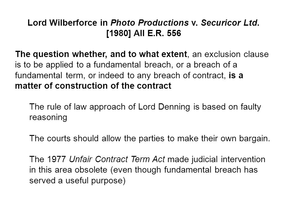 Lord Wilberforce in Photo Productions v. Securicor Ltd. [1980] All E.R. 556 The question whether, and to what extent, an exclusion clause is to be app