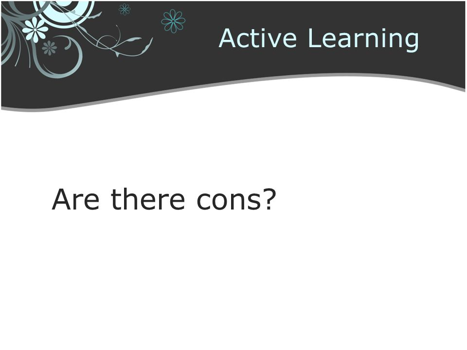Active Learning Are there cons?