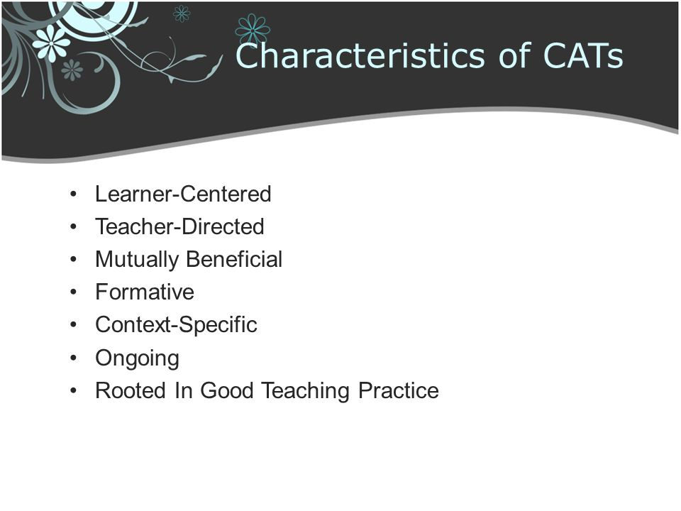 Characteristics of CATs Learner Centered Teacher Directed Mutually Beneficial Formative Context Specific Ongoing Rooted In Good Teaching Practice