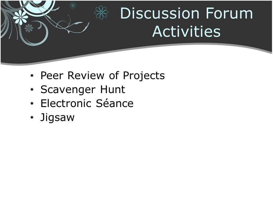 Discussion Forum Activities Peer Review of Projects Scavenger Hunt Electronic Séance Jigsaw