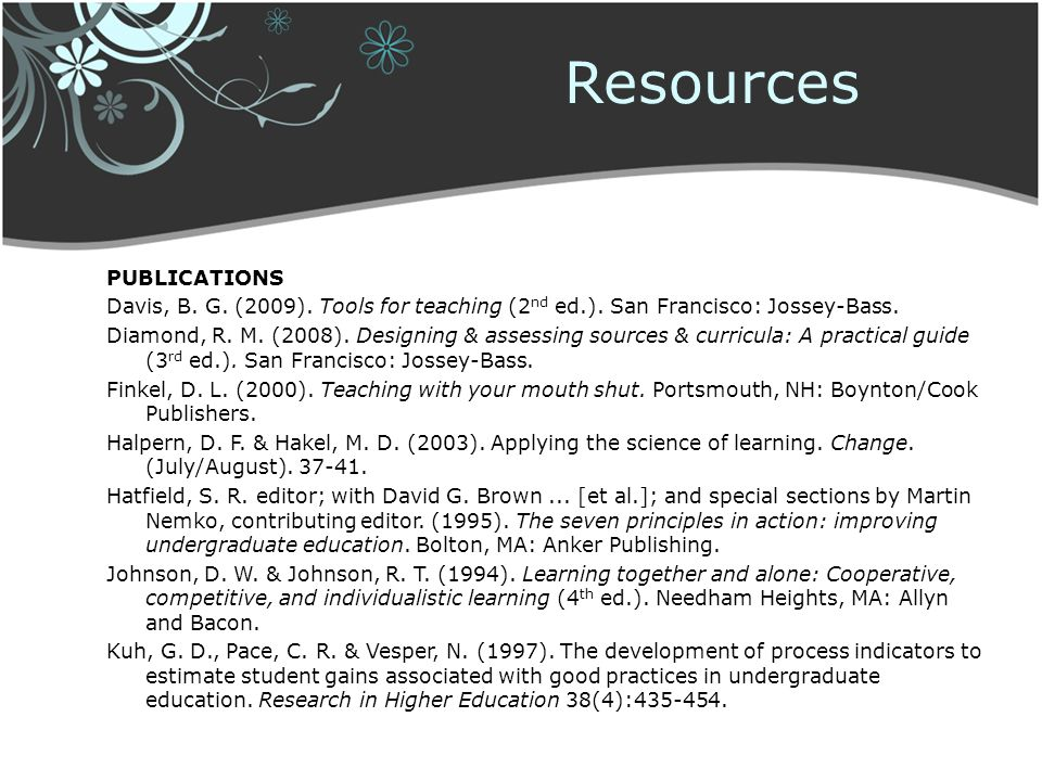 PUBLICATIONS Davis, B. G. (2009). Tools for teaching (2 nd ed.). San Francisco: Jossey-Bass. Diamond, R. M. (2008). Designing & assessing sources & cu