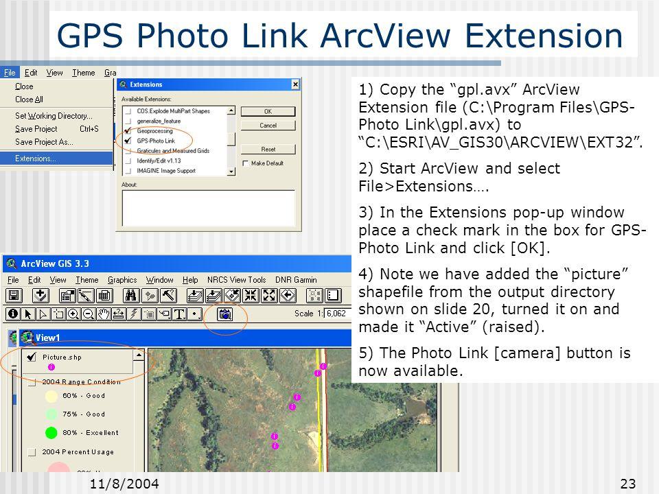 11/8/2004 23 GPS Photo Link ArcView Extension 1) Copy the gpl.avx ArcView Extension file (C:\Program Files\GPS- Photo Link\gpl.avx) to C:\ESRI\AV_GIS30\ARCVIEW\EXT32.