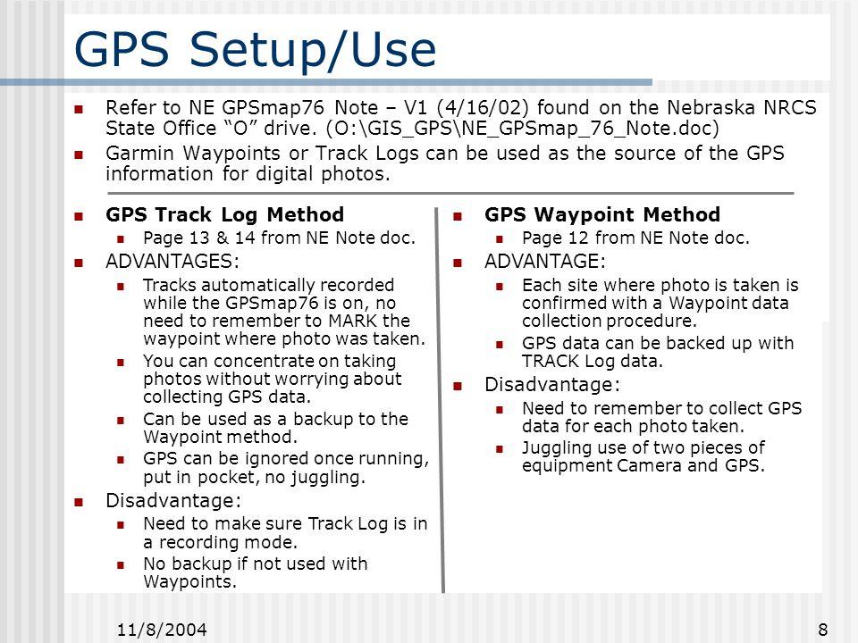 11/8/2004 8 GPS Setup/Use Refer to NE GPSmap76 Note – V1 (4/16/02) found on the Nebraska NRCS State Office O drive.
