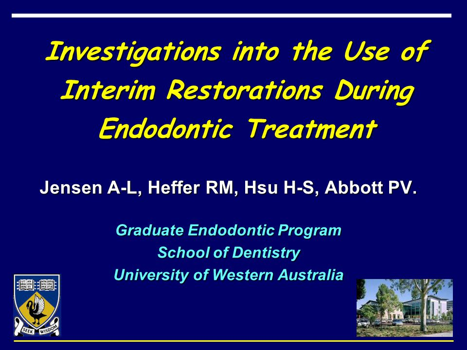 Investigations into the Use of Interim Restorations During Endodontic Treatment Jensen A-L, Heffer RM, Hsu H-S, Abbott PV. Graduate Endodontic Program