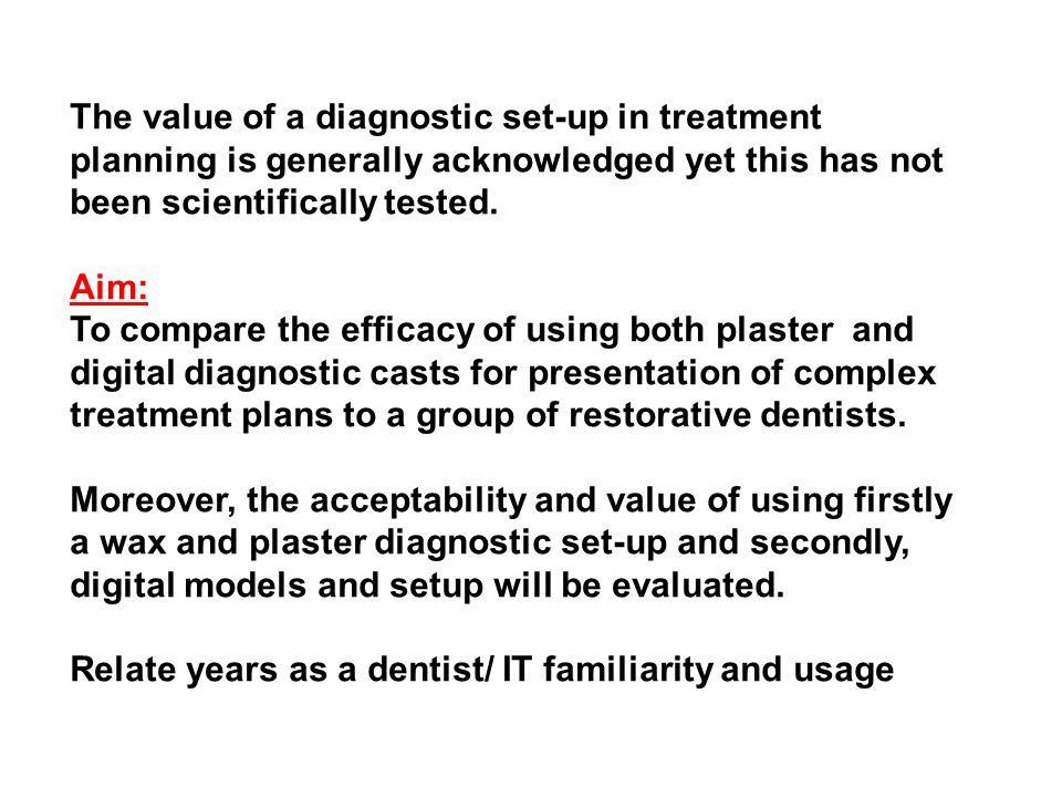 The value of a diagnostic set-up in treatment planning is generally acknowledged yet this has not been scientifically tested. Aim: To compare the effi