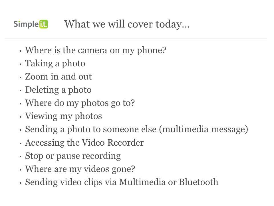 What we will cover today… Where is the camera on my phone.