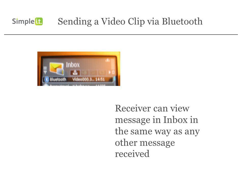 Receiver can view message in Inbox in the same way as any other message received Sending a Video Clip via Bluetooth