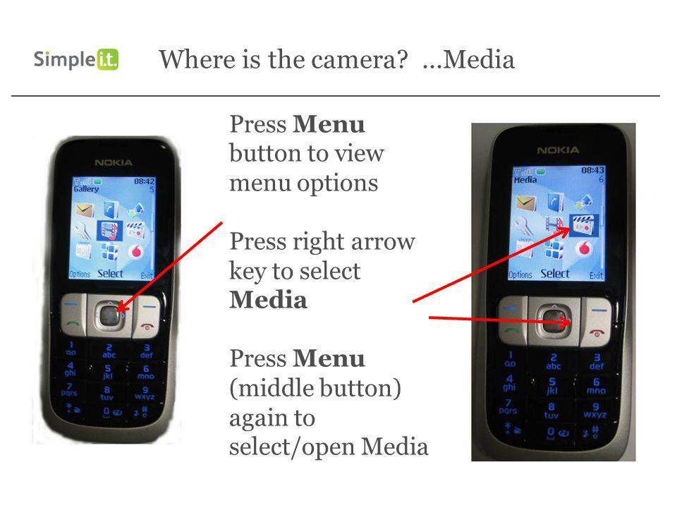 Press Menu button to view menu options Press right arrow key to select Media Press Menu (middle button) again to select/open Media Where is the camera ...Media