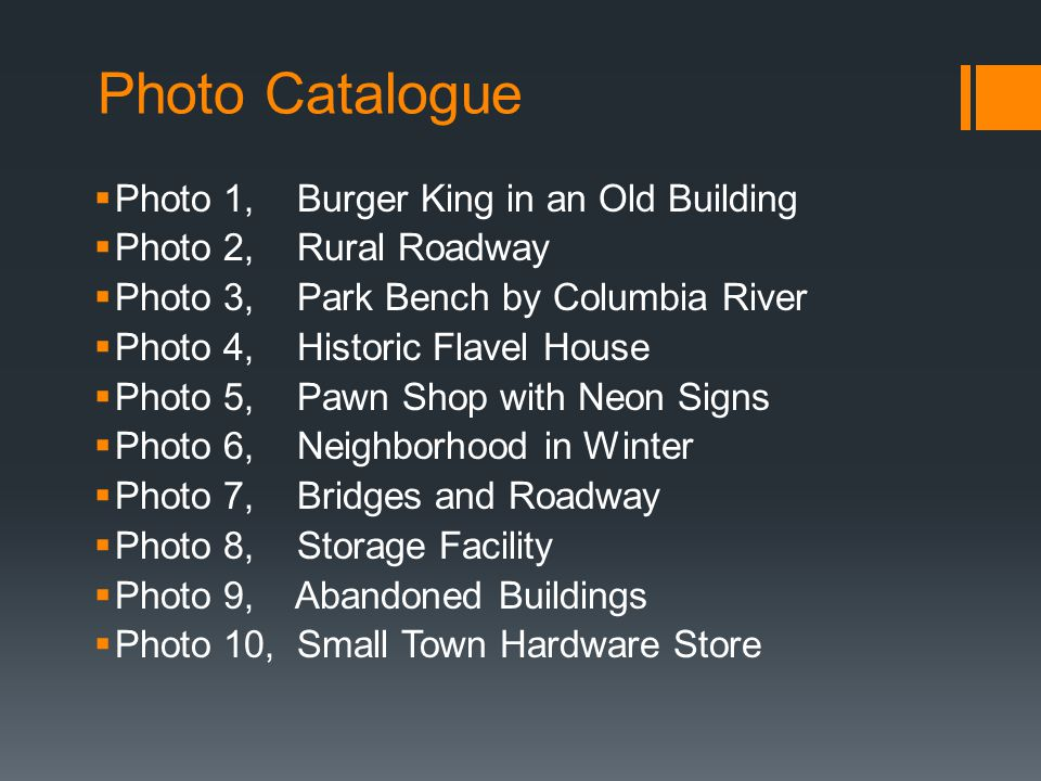 Photo Catalogue Photo 1, Burger King in an Old Building Photo 2, Rural Roadway Photo 3, Park Bench by Columbia River Photo 4, Historic Flavel House Ph