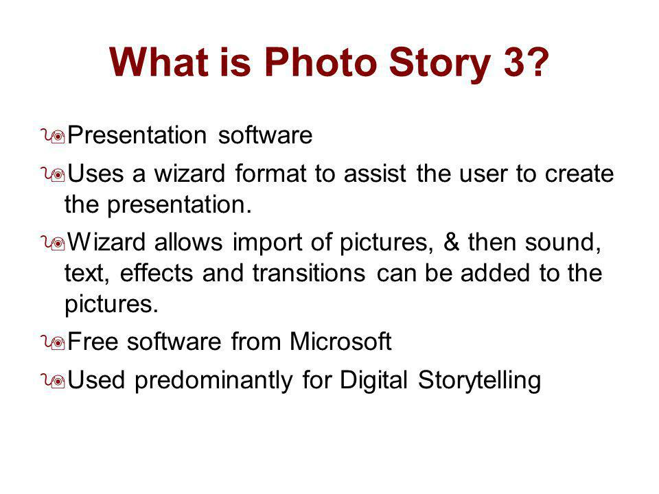 What is Photo Story 3? Presentation software Uses a wizard format to assist the user to create the presentation. Wizard allows import of pictures, & t