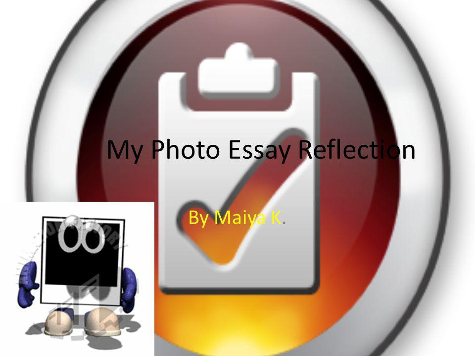 My Photo Essay Reflection By Maiya K.