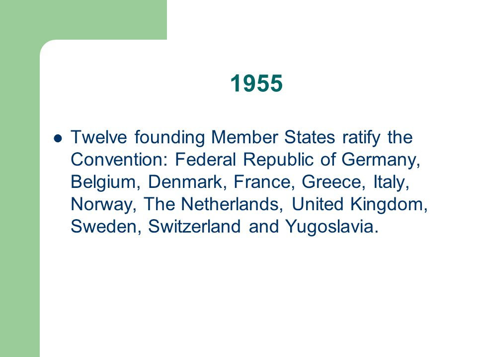 1955 Twelve founding Member States ratify the Convention: Federal Republic of Germany, Belgium, Denmark, France, Greece, Italy, Norway, The Netherland