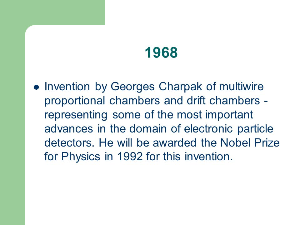 1968 Invention by Georges Charpak of multiwire proportional chambers and drift chambers - representing some of the most important advances in the doma