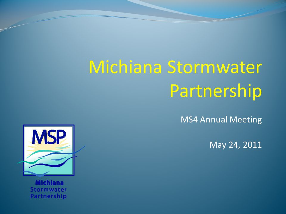 MS4 Annual Meeting May 24, 2011 Michiana Stormwater Partnership