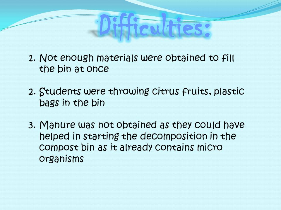2. Posters were designed to inform students not to throw plastics, citrus fruits which may prevent growth of the micro organisms. Bin is stirred once