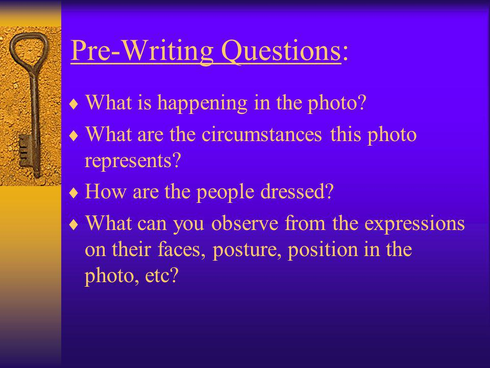 What The Student Must Do: Select a photo. Visually analyze the photo. Pre-write in MS Word.