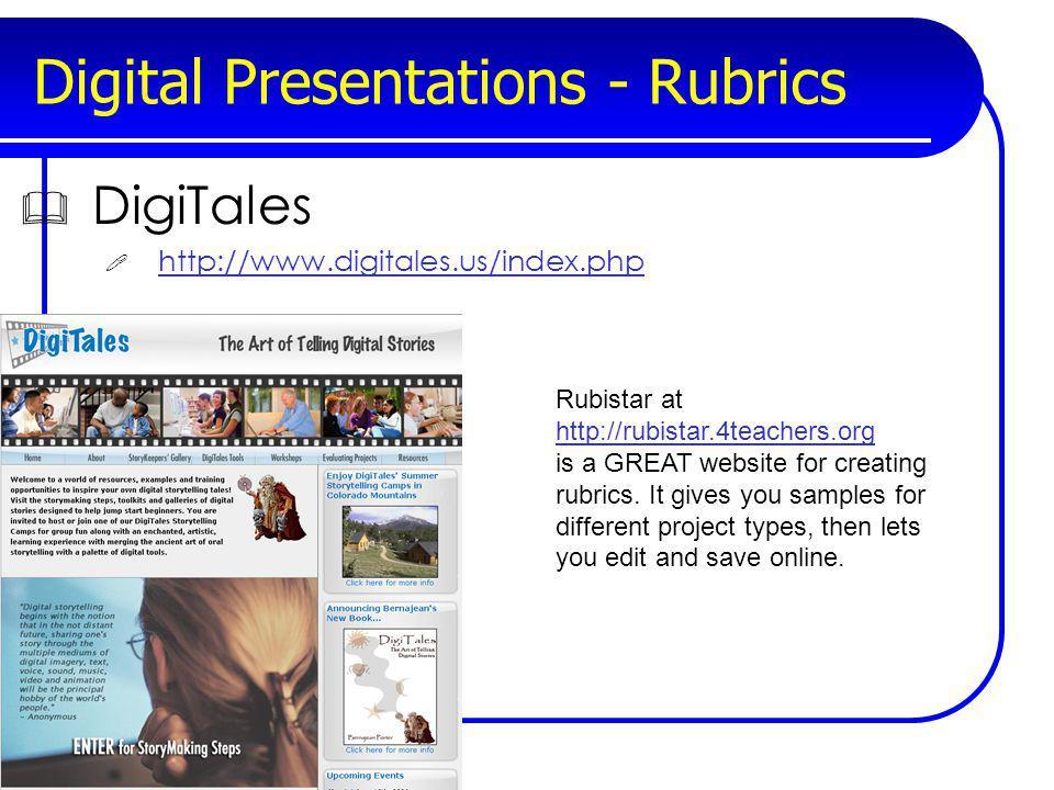 Digital Presentations - Rubrics DigiTales http://www.digitales.us/index.php Rubistar at http://rubistar.4teachers.org http://rubistar.4teachers.org is a GREAT website for creating rubrics.