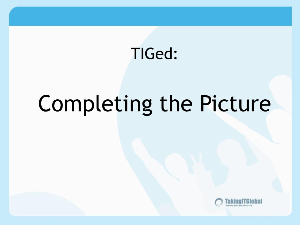 TIGed: Completing the Picture