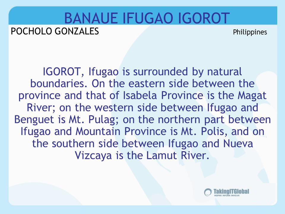 BANAUE IFUGAO IGOROT IGOROT, Ifugao is surrounded by natural boundaries.