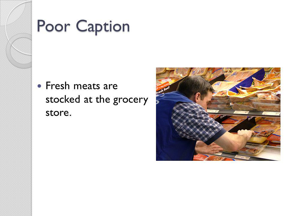 Poor Caption Fresh meats are stocked at the grocery store.