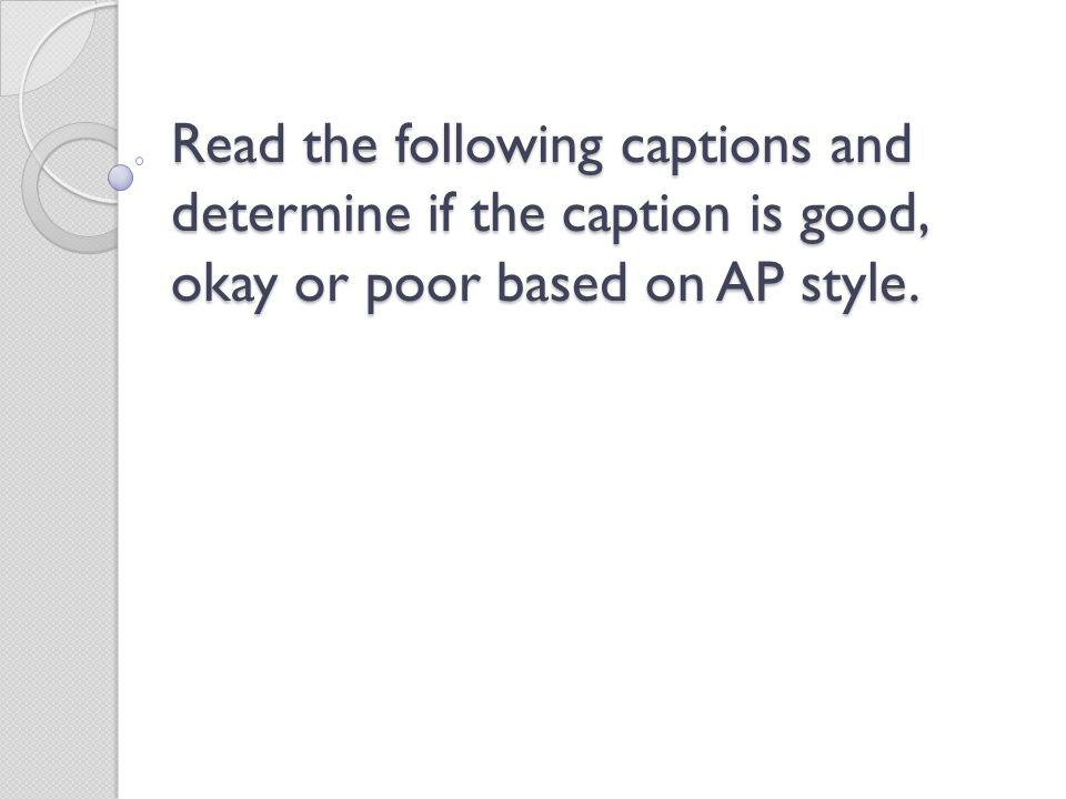 Read the following captions and determine if the caption is good, okay or poor based on AP style.