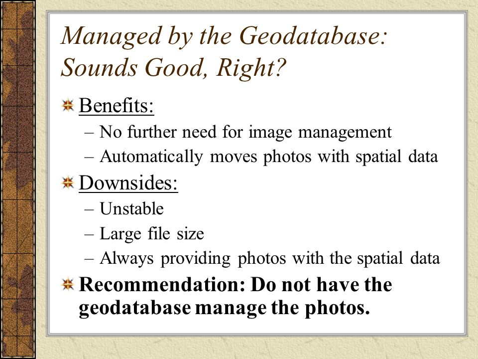 Managed by the Geodatabase: Sounds Good, Right.