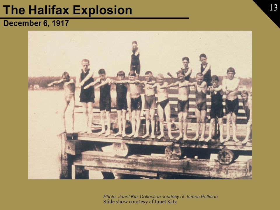 December 6, 1917 The Halifax Explosion Slide show courtesy of Janet Kitz 13 Photo: Janet Kitz Collection courtesy of James Pattison