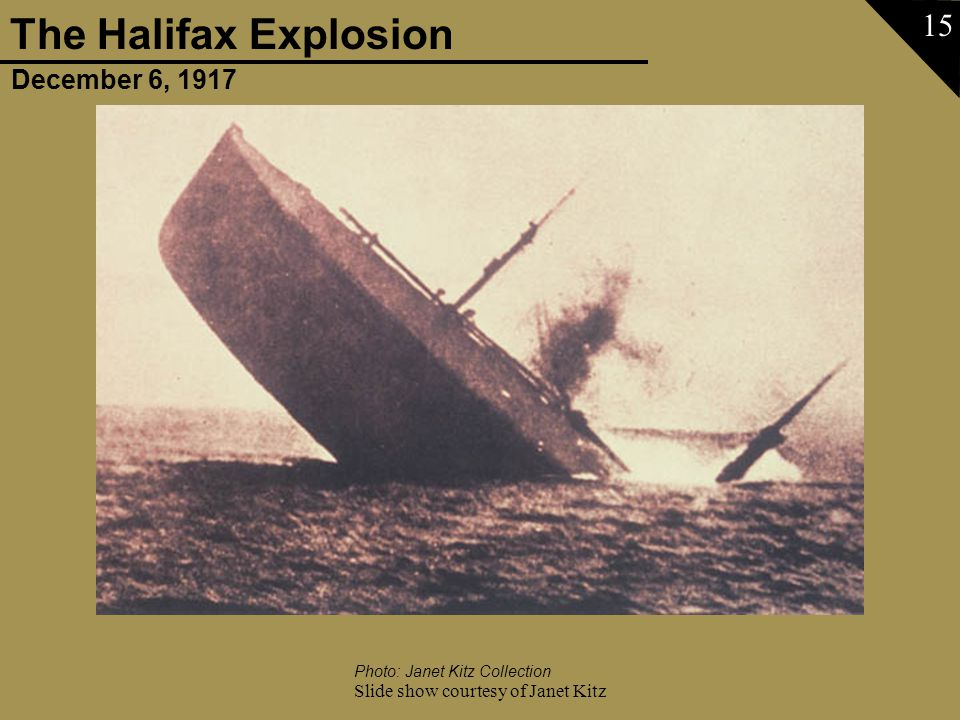 December 6, 1917 The Halifax Explosion Slide show courtesy of Janet Kitz 15 Photo: Janet Kitz Collection