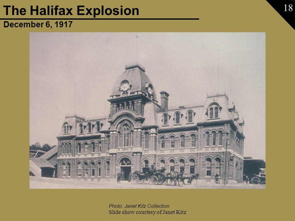 December 6, 1917 The Halifax Explosion Slide show courtesy of Janet Kitz 18 Photo: Janet Kitz Collection