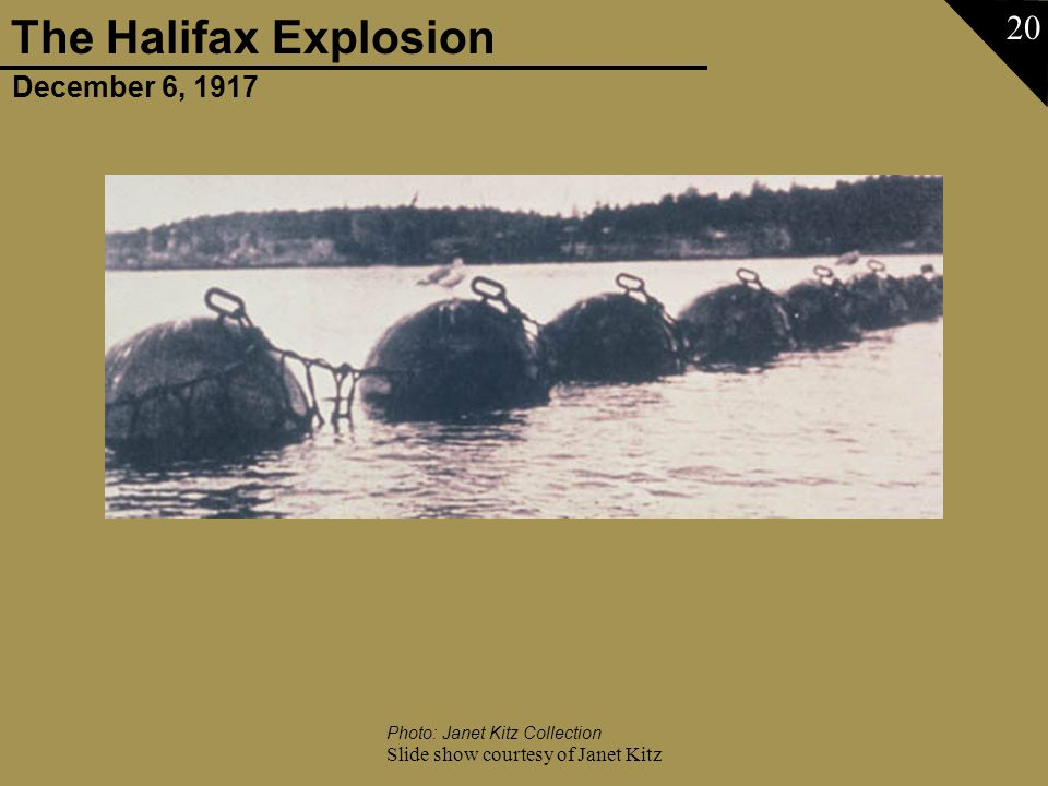 December 6, 1917 The Halifax Explosion Slide show courtesy of Janet Kitz 20 Photo: Janet Kitz Collection