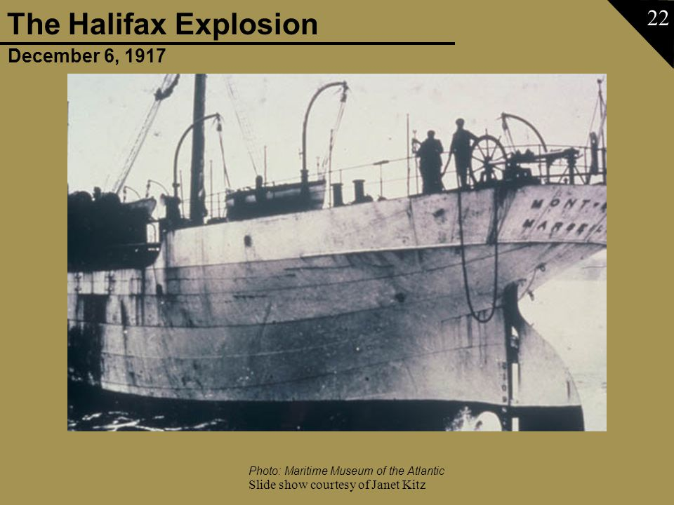December 6, 1917 The Halifax Explosion Slide show courtesy of Janet Kitz 22 Photo: Maritime Museum of the Atlantic