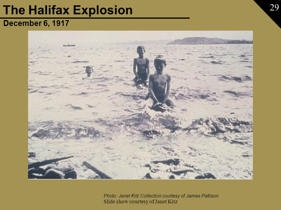 December 6, 1917 The Halifax Explosion Slide show courtesy of Janet Kitz 29 Photo: Janet Kitz Collection courtesy of James Pattison