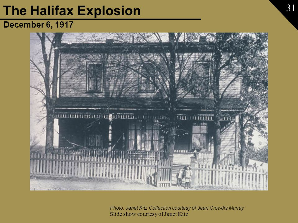 December 6, 1917 The Halifax Explosion Slide show courtesy of Janet Kitz 31 Photo: Janet Kitz Collection courtesy of Jean Crowdis Murray