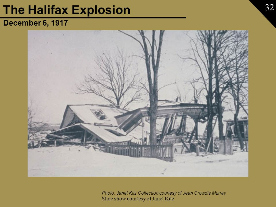December 6, 1917 The Halifax Explosion Slide show courtesy of Janet Kitz 32 Photo: Janet Kitz Collection courtesy of Jean Crowdis Murray