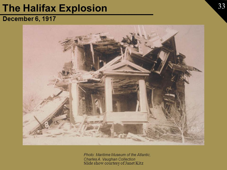 December 6, 1917 The Halifax Explosion Slide show courtesy of Janet Kitz 33 Photo: Maritime Museum of the Atlantic, Charles A. Vaughan Collection