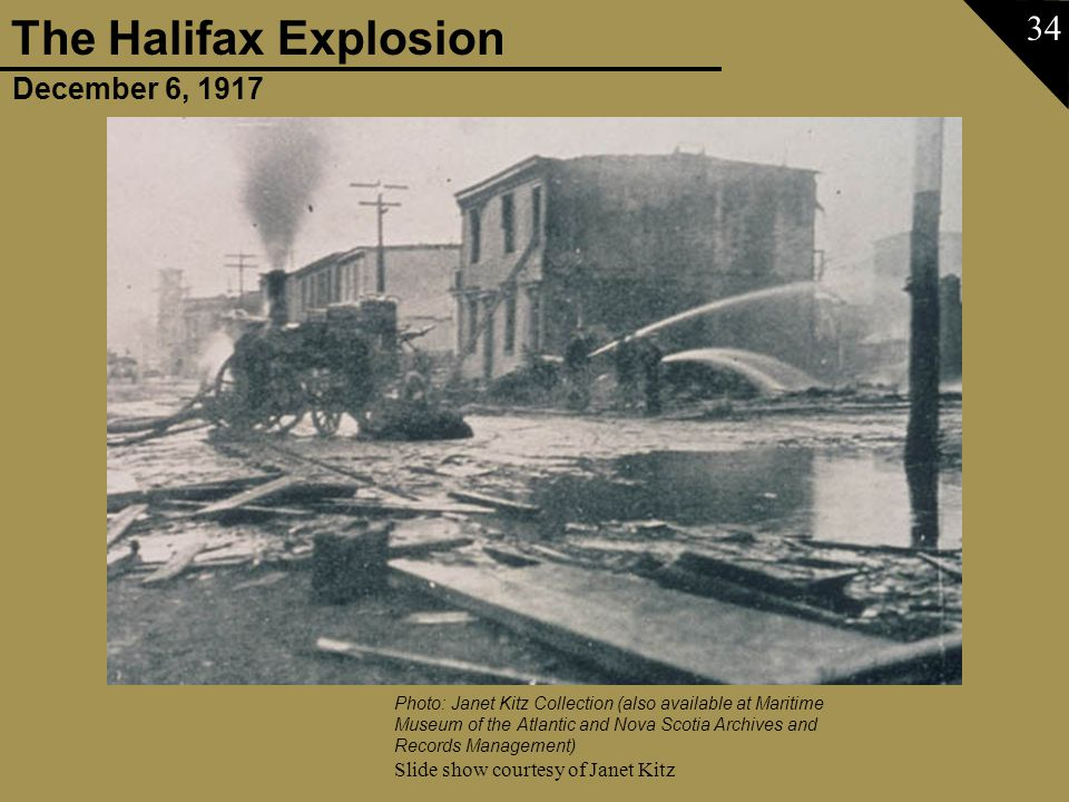 December 6, 1917 The Halifax Explosion Slide show courtesy of Janet Kitz 34 Photo: Janet Kitz Collection (also available at Maritime Museum of the Atl