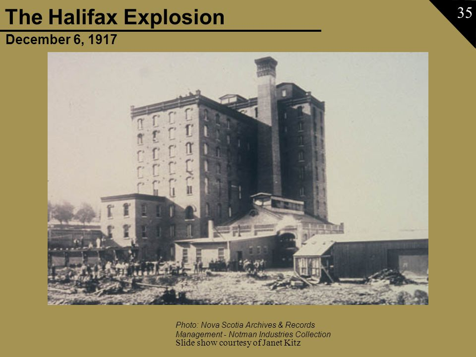 December 6, 1917 The Halifax Explosion Slide show courtesy of Janet Kitz 35 Photo: Nova Scotia Archives & Records Management - Notman Industries Colle