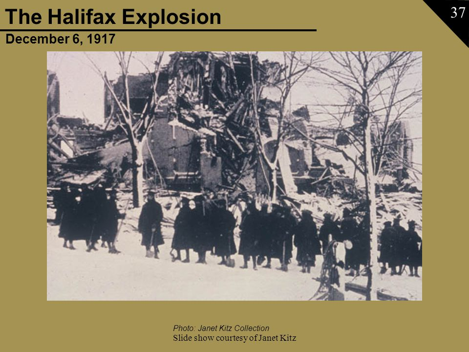 December 6, 1917 The Halifax Explosion Slide show courtesy of Janet Kitz 37 Photo: Janet Kitz Collection