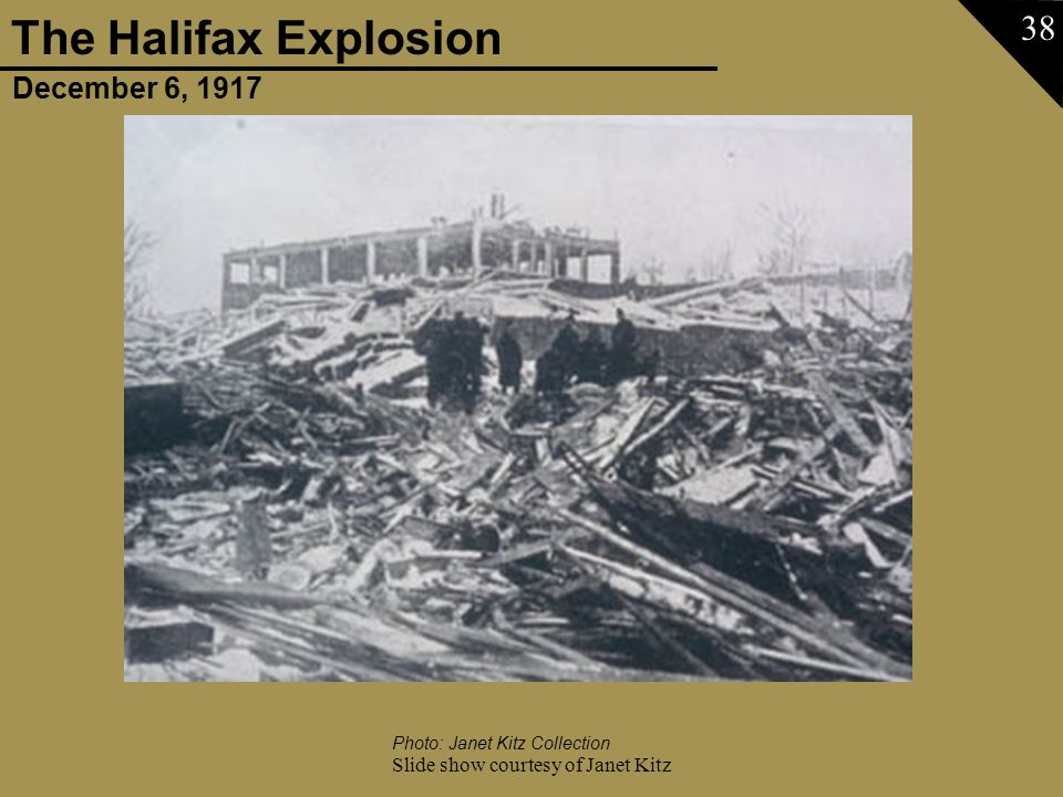 December 6, 1917 The Halifax Explosion Slide show courtesy of Janet Kitz 38 Photo: Janet Kitz Collection