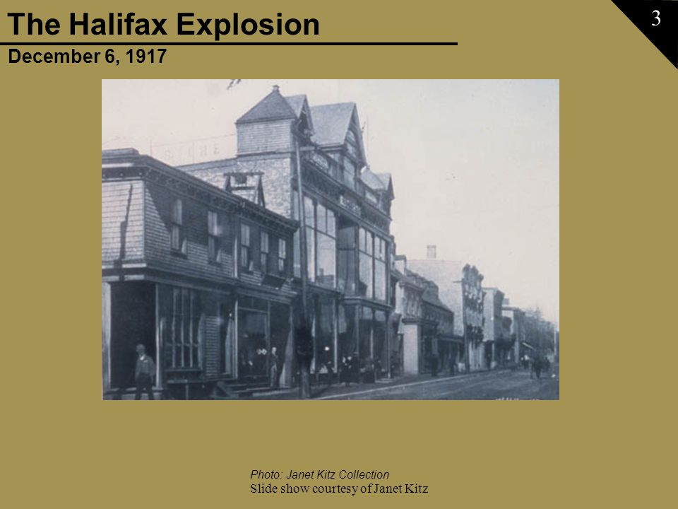 December 6, 1917 The Halifax Explosion Slide show courtesy of Janet Kitz 3 Photo: Janet Kitz Collection