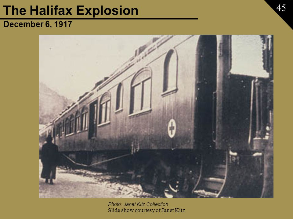 December 6, 1917 The Halifax Explosion Slide show courtesy of Janet Kitz 45 Photo: Janet Kitz Collection