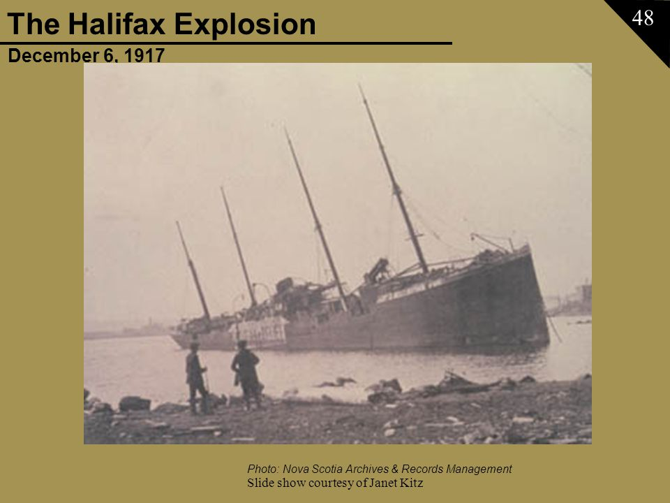 December 6, 1917 The Halifax Explosion Slide show courtesy of Janet Kitz 48 Photo: Nova Scotia Archives & Records Management
