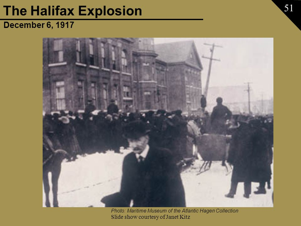 December 6, 1917 The Halifax Explosion Slide show courtesy of Janet Kitz 51 Photo: Maritime Museum of the Atlantic Hagen Collection