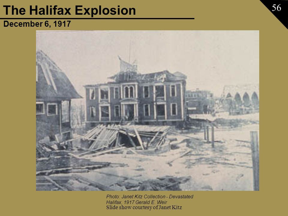 December 6, 1917 The Halifax Explosion Slide show courtesy of Janet Kitz 56 Photo: Janet Kitz Collection - Devastated Halifax, 1917 Gerald E. Weir