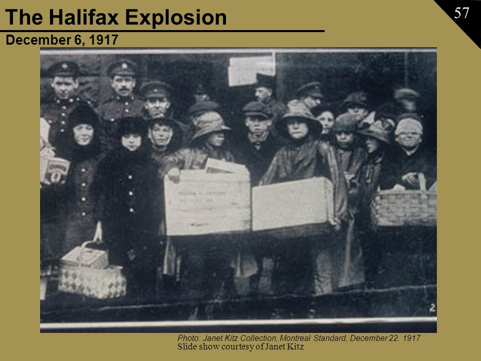 December 6, 1917 The Halifax Explosion Slide show courtesy of Janet Kitz 57 Photo: Janet Kitz Collection, Montreal Standard, December 22. 1917