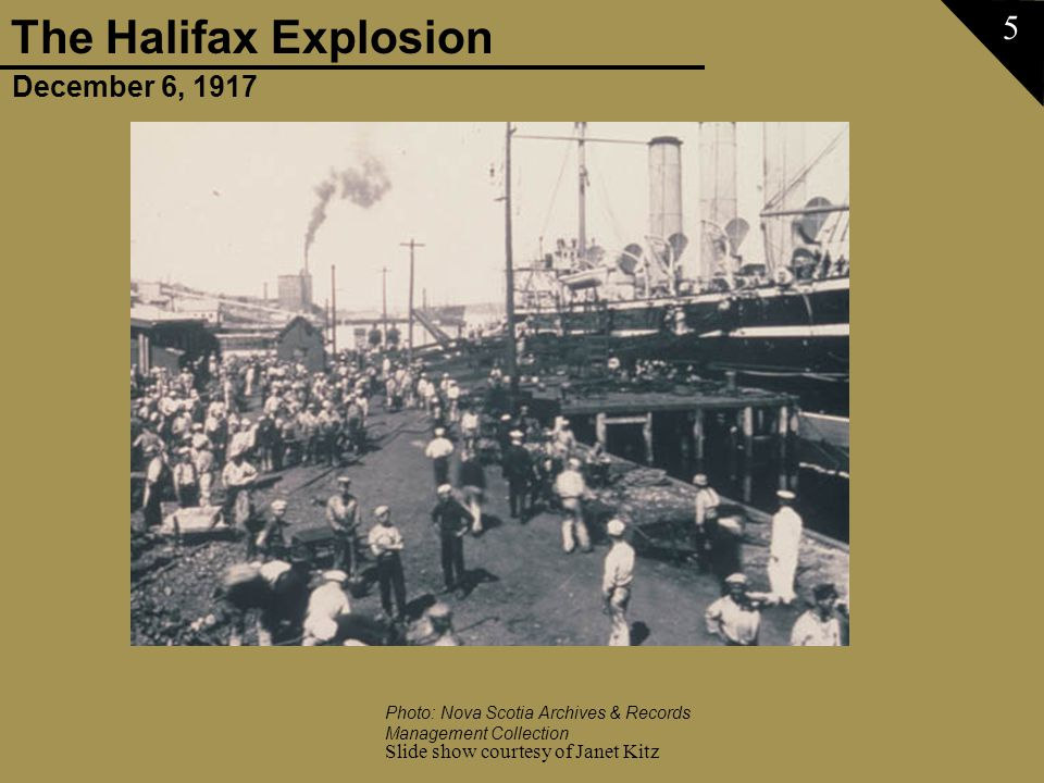 December 6, 1917 The Halifax Explosion Slide show courtesy of Janet Kitz 5 Photo: Nova Scotia Archives & Records Management Collection