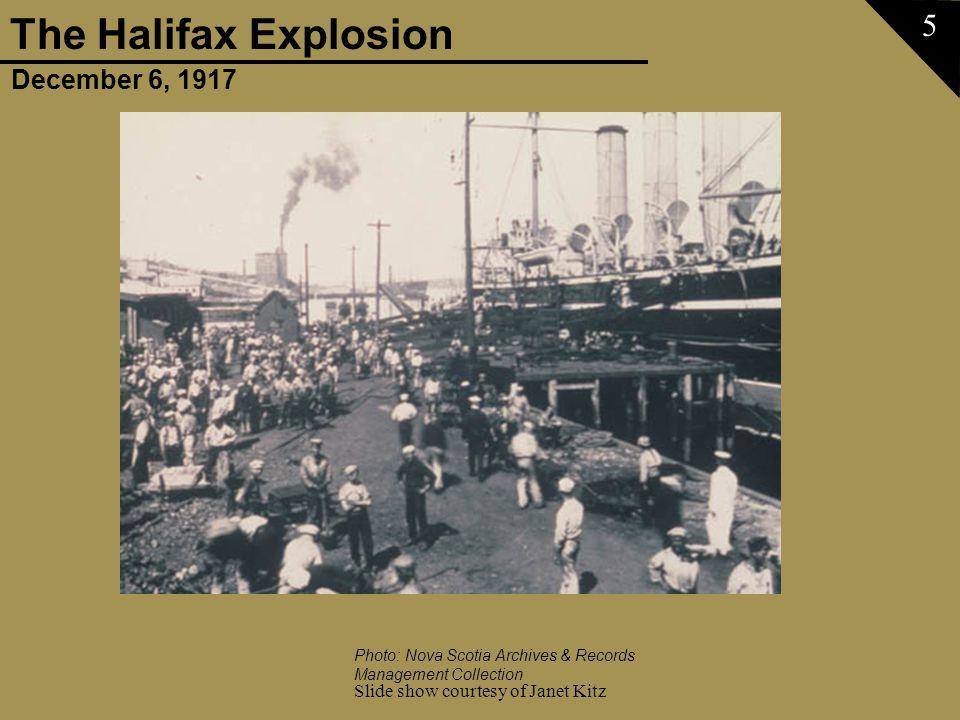 December 6, 1917 The Halifax Explosion Slide show courtesy of Janet Kitz 56 Photo: Janet Kitz Collection - Devastated Halifax, 1917 Gerald E.